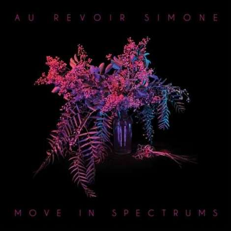 Dunkelschönes LP / CD - Cover: Au Revoir Simone - Move in Spectrums (2013)